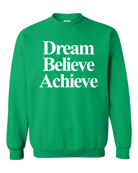 Dream believe achieve Crewneck Sweatshirt