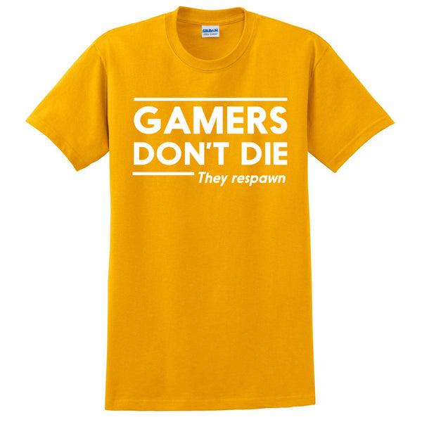 Gamers don't die they respawn T Shirt