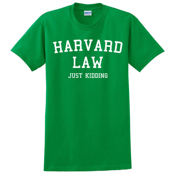 Harvard Law... Just Kidding T Shirt
