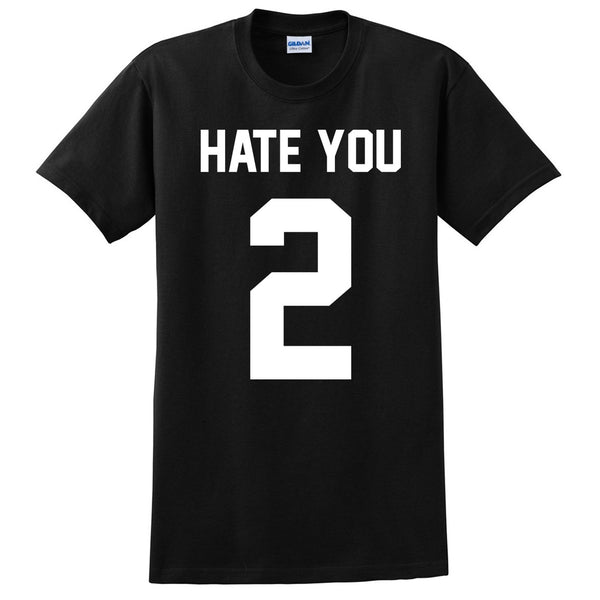 Hate you 2 T Shirt