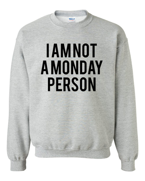 I'm nota Monday person Crewneck Sweatshirt