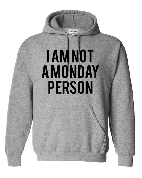 I'm nota Monday person Hoodie