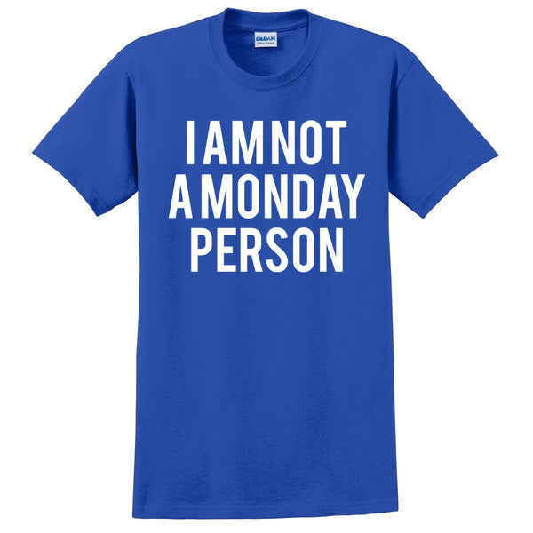 I am not a monday person T Shirt