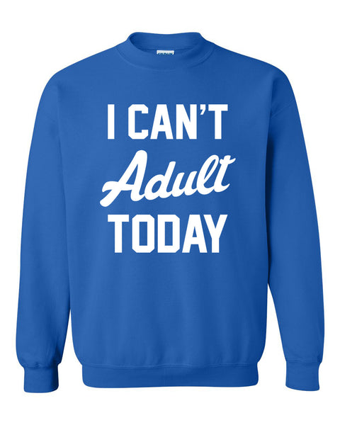 I can't adult today Crewneck Sweatshirt