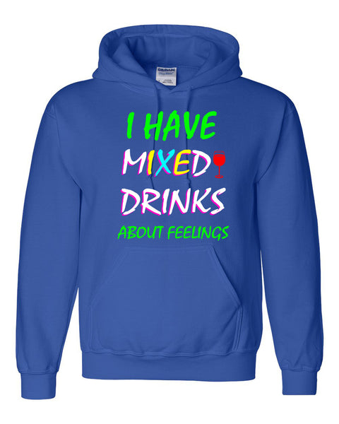 I have mixed drinks about feelings Hoodie