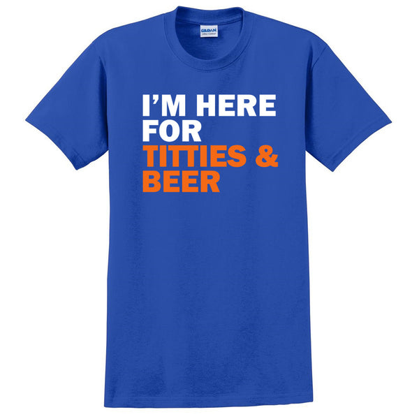 I'm here for titties and beer T Shirt