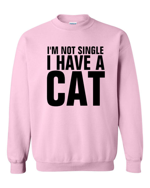 I'm not single I have a cat Crewneck Sweatshirt
