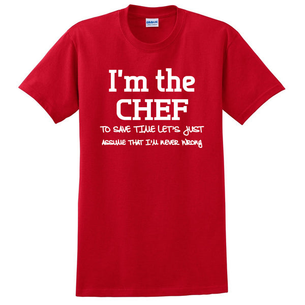 I am the chef  to save time let's just assume that I am never wrong T Shirt