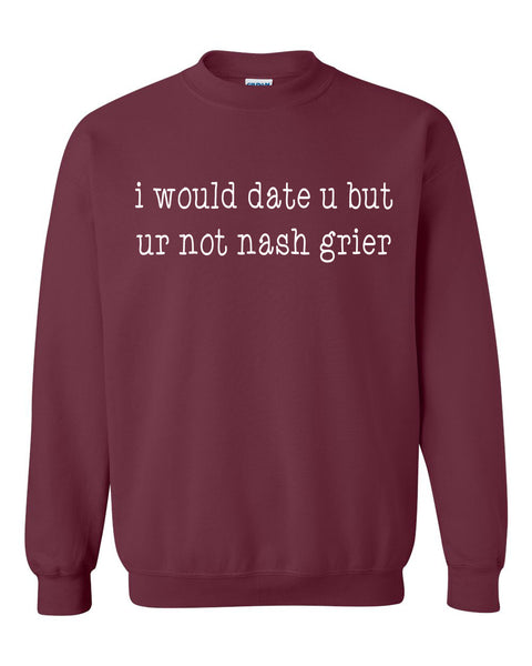 I would date u but ur not nash grier Crewneck Sweatshirt