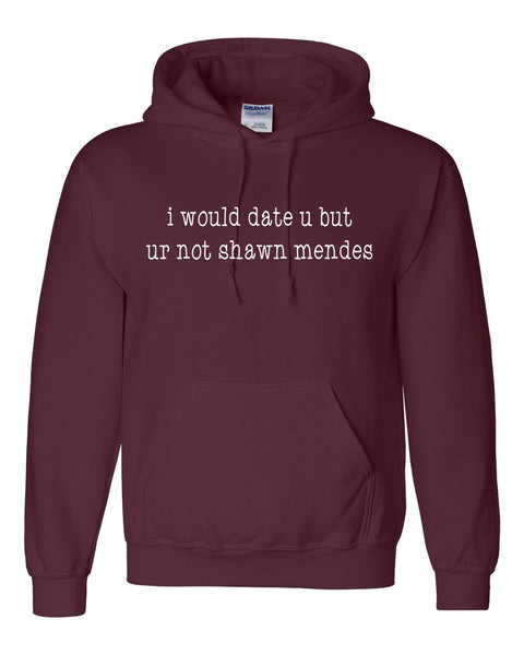 I would date u but ur not shawn mendes Hoodie