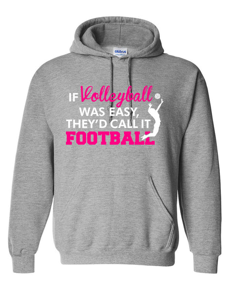 If volleyball was easy they'd call it football Hoodie