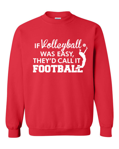 If volleyball was easy they'd call it football Crewneck Sweatshirt