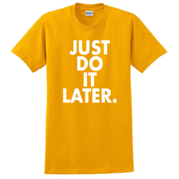 Just do it later T Shirt