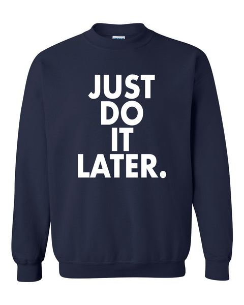 Just do it later Crewneck Sweatshirt