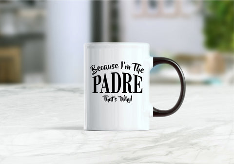 Because I'm the padre that's why mug, padre gift, padre mug, padre coffee mug