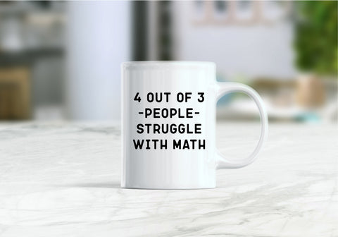 4 out of 3 people struggle with math coffee mug
