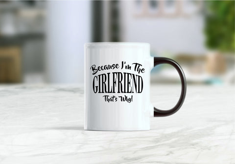 Because I'm the girlfriend that's why mug, girlfriend  gift, girlfriend  mug, girlfriend coffee mug