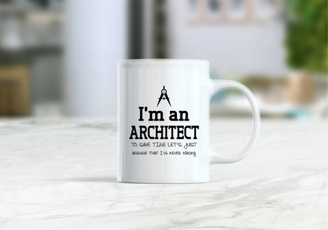 I'm an architect  to save time let's just assume that I'm never wrong coffee mug