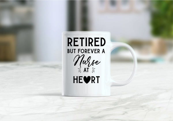 Retired but forever a nurse at heart coffee mug