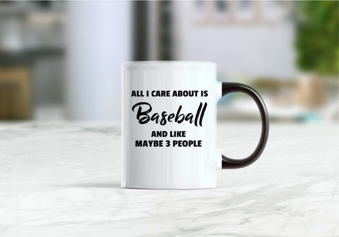 All I care about is baseball  and like maybe 3 people coffee mug