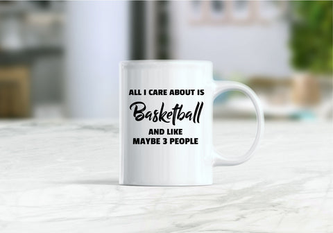 All I care about is basketball  and like maybe 3 people coffee mug