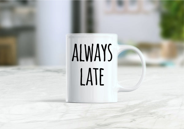 Always late coffee mug