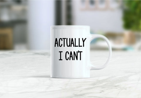 Actually I can't coffee mug