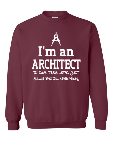 I am an architect to save time let's just assume that I am never wrong Crewneck Sweatshirt
