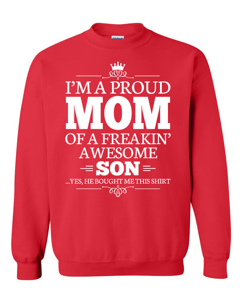I'm a proud mom of a freakin' awesome son Crewneck Sweatshirt