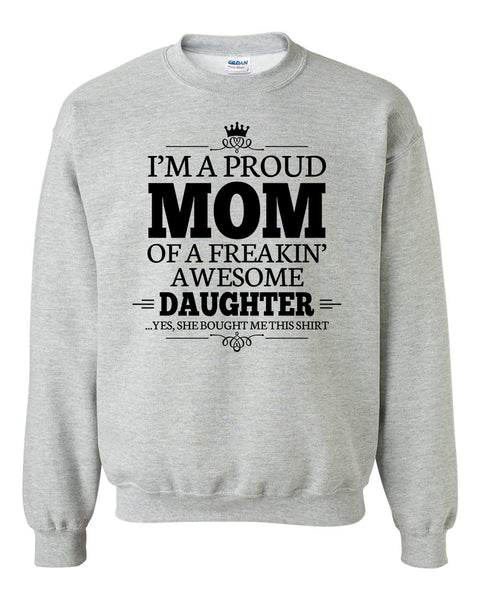 I'm a proud mom of a freakin' awesome daughter Crewneck Sweatshirt