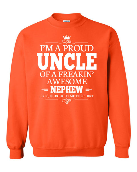 I'm a proud uncle of a freakin' awesome nephew Crewneck Sweatshirt