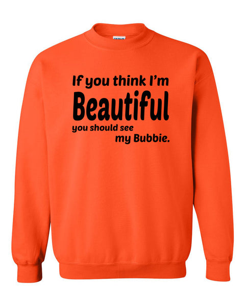 If you think I'm handsome you should see my bubbie Crewneck Sweatshirt