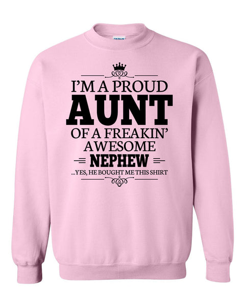 I'm a proud aunt of a freakin' awesome nephew Crewneck Sweatshirt