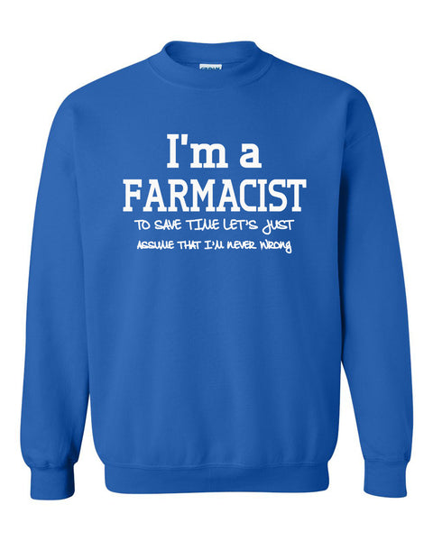 I am a farmacist to save time let's just assume that I am never wrong Crewneck Sweatshirt