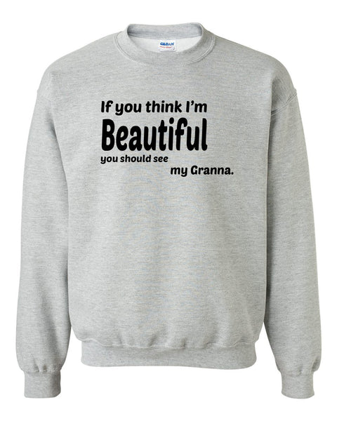 If you think I'm handsome you should see my granna Crewneck Sweatshirt