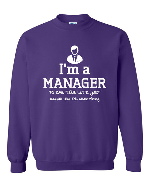 I am a manager to save time let's just assume that I am never wrong Crewneck Sweatshirt