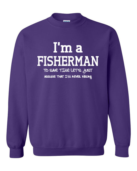 I am a fisherman to save time let's just assume that I am never wrong Crewneck Sweatshirt