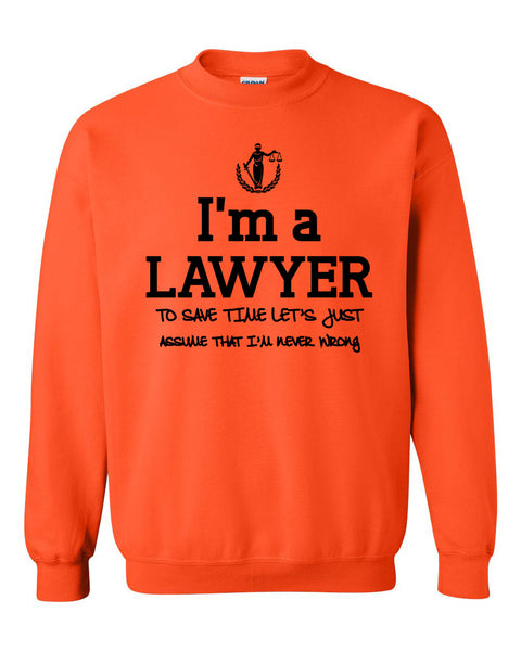 I am a lawyer to save time let's just assume that I am never wrong Crewneck Sweatshirt