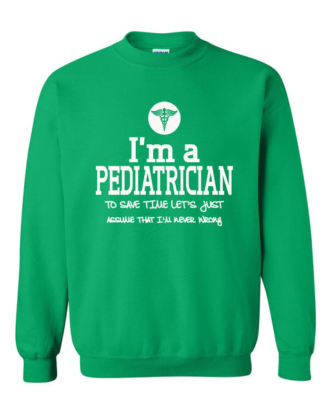 I am a pediatrician to save time let's just assume that I am never wrong Crewneck Sweatshirt