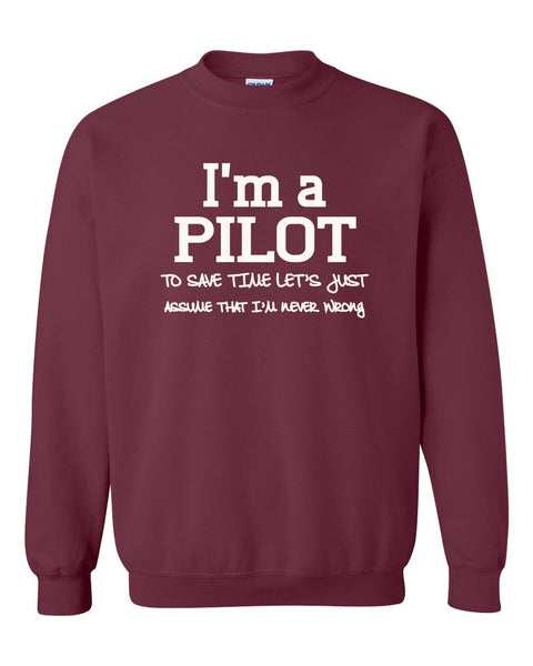I am a pilot to save time let's just assume that I am never wrong Crewneck Sweatshirt