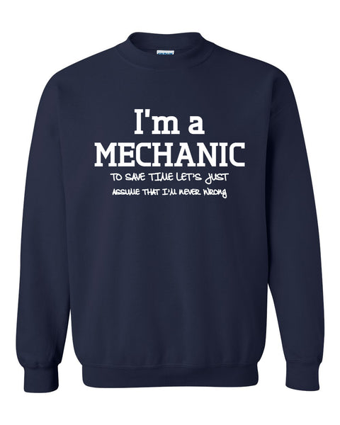 I am a mechanic to save time let's just assume that I am never wrong Crewneck Sweatshirt