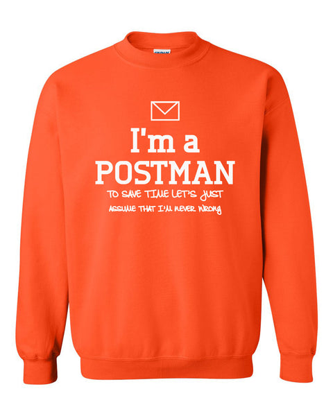 I am a postman to save time let's just assume that I am never wrong Crewneck Sweatshirt