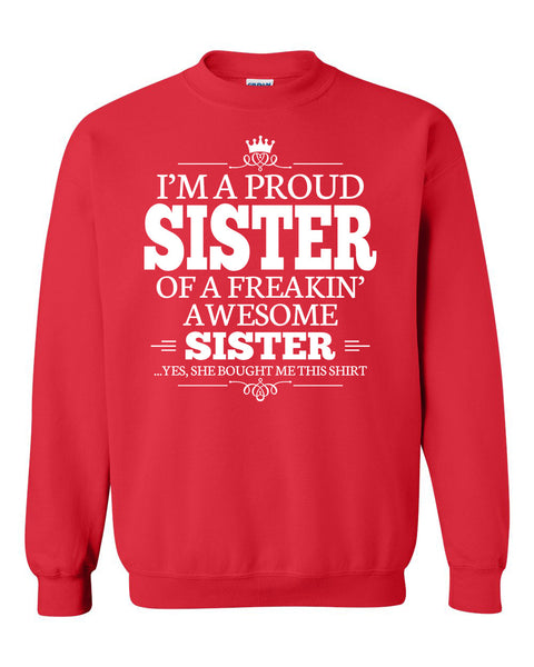 I'm a proud sister of a freakin' awesome sister Crewneck Sweatshirt