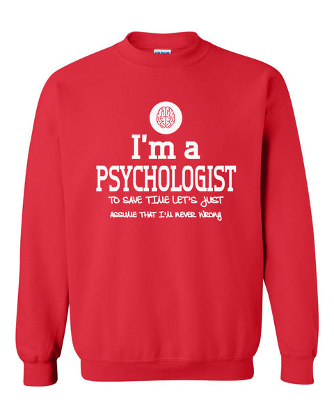 I am a psychologist to save time let's just assume that I am never wrong Crewneck Sweatshirt