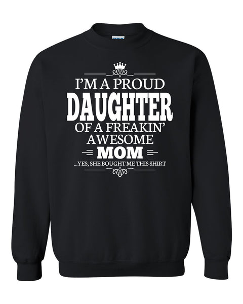 I'm a proud daughter of a freakin' awesome mom Crewneck Sweatshirt