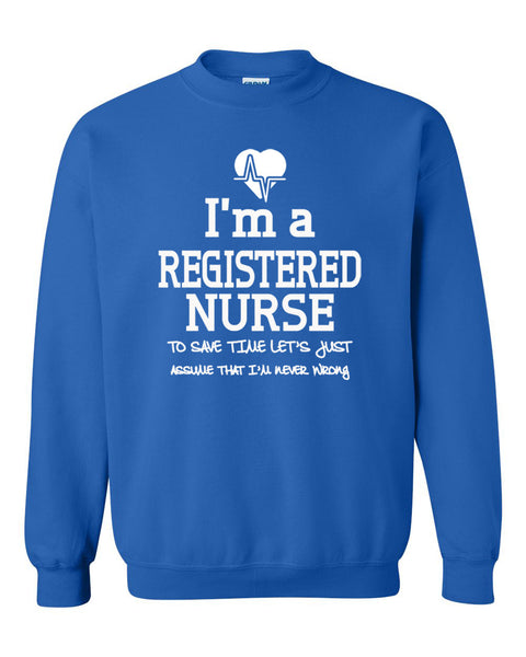 I am a registered nurse to save time let's just assume that I am never wrong Crewneck Sweatshirt