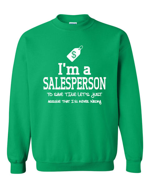 I am a salesperson to save time let's just assume that I am never wrong Crewneck Sweatshirt