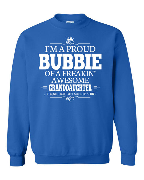 I'm a proud bubbie of a freakin' awesome granddaughter Crewneck Sweatshirt