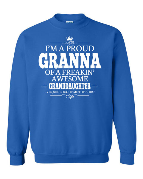 I'm a proud granna of a freakin' awesome granddaughter Crewneck Sweatshirt