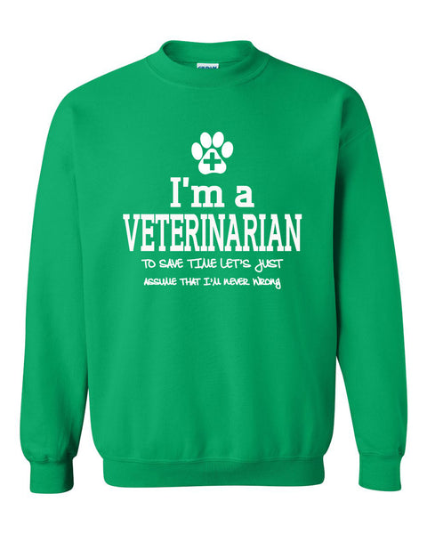 I am a veterinarian to save time let's just assume that I am never wrong Crewneck Sweatshirt